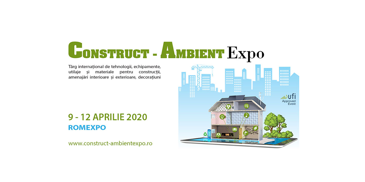 Intre 9 si 12 aprilie 2020, in Centrul Expozitional ROMEXPO, are loc CONSTRUCT – AMBIENT EXPO