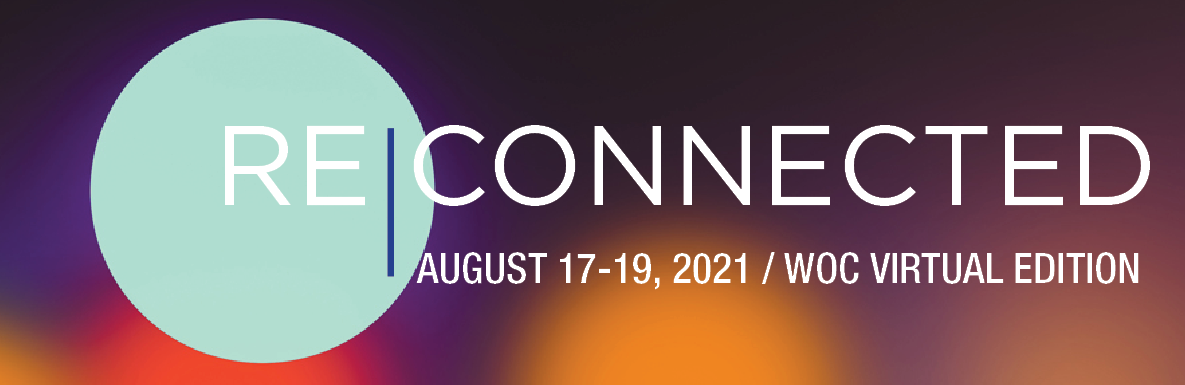 RECONNECTED WOC VIRTUAL / AUGUST 17-19 / REGISTRATION WILL OPEN MID-JULY