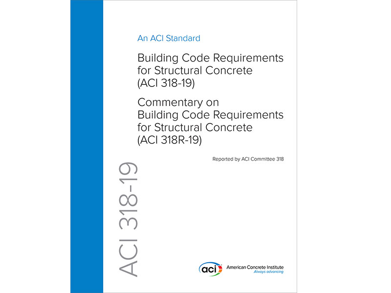 ACI 318-19 BUILDING CODE REQUIREMENTS FOR STRUCTURAL CONCRETE NOW AVAILABLE