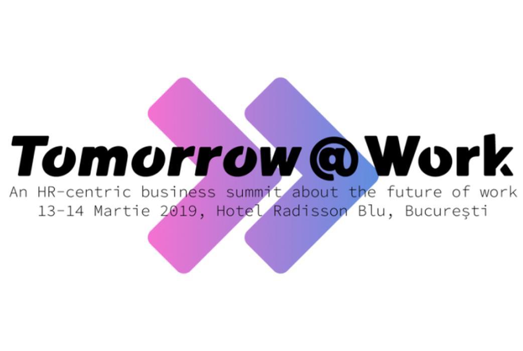 Early Bird – TOMORROW@WORK, 13, 14 martie 2019, Bucuresti // Calendar BusinessMark 2019