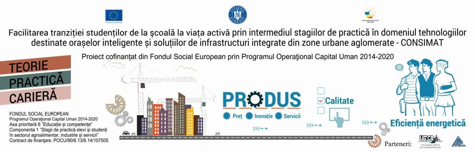 """Proiect """"Facilitarea tranziției studenților de la școală la viața activă prin intermediul stagiilor de practică în domeniul tehnologiilor destinate orașelor inteligente și soluțiilor de infrastructuri integrate din zone urbane aglomerate-CONSIMAT"""", contract POCU/90/6.13/6.14/107505"""