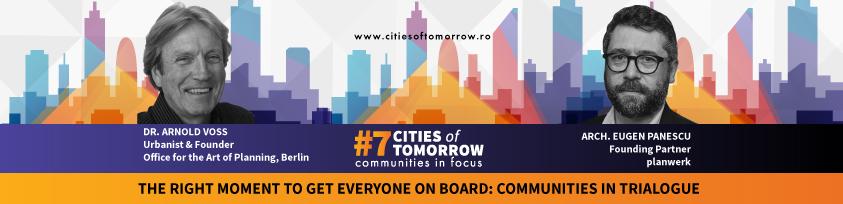 Cities of Tomorrow #7: Communities in Focus. Gândire globală. Acțiune locală.